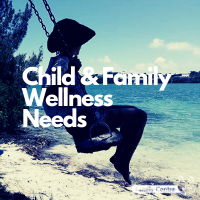 Child & Family Wellness Needs